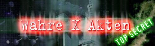 WAHRE X AKTEN FORUM - Paranormales, Verschw�rungstheorien, Aliens